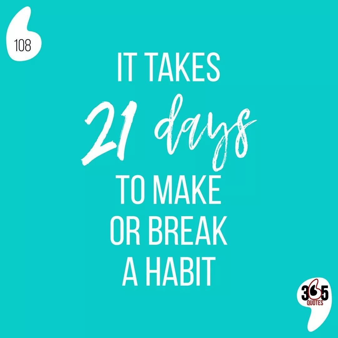 It Takes 21 Days To Make Or Break A Habit Let S Put That Lockdown To Good Use 365 Quotes 365qu In 2020 365 Quotes Break A Habit Habit Quotes