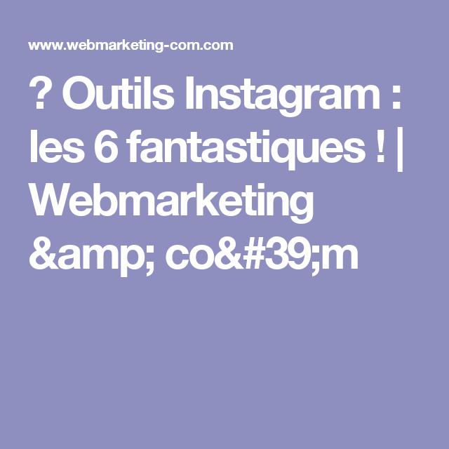 ▷ Outils Instagram : les 6 fantastiques ! | Webmarketing & co'm