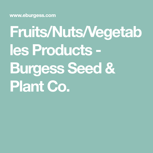 Fruits Nuts Vegetables Products Burgess Seed Plant Co In 2020