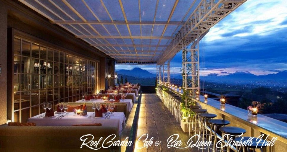 11 Roof Garden Cafe Bar Queen Elizabeth Hall In 2020 Universal Hotels Hotel Bandung