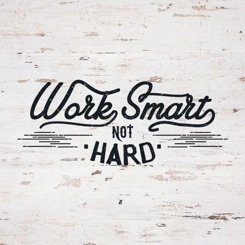 "Work Smarter Not Harder Quote: ""WORK SMART NOT HARD"""