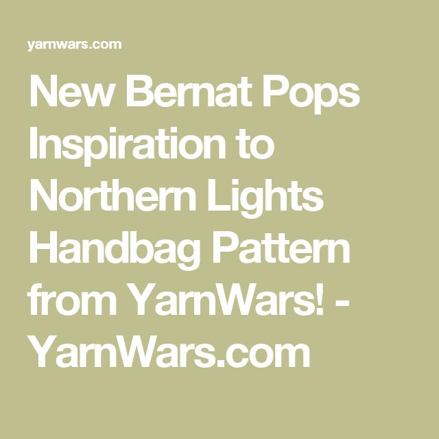 New Bernat Pops Inspiration to Northern Lights Handbag Pattern from ...