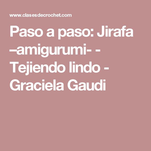Paso a paso: Jirafa –amigurumi- - Tejiendo lindo - Graciela Gaudi ...