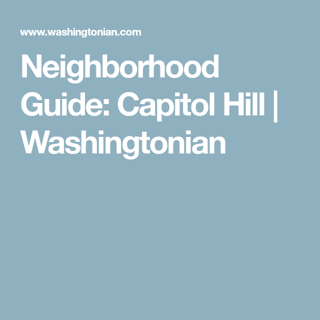 Neighborhood Guide: Capitol Hill