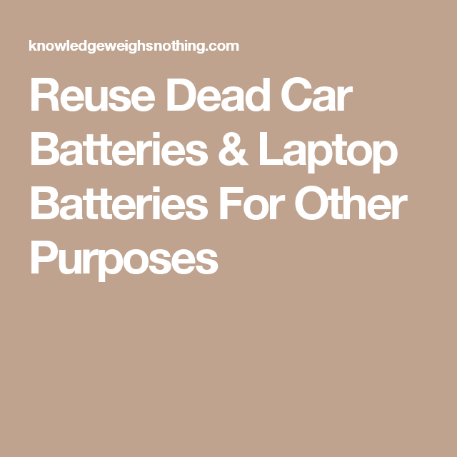 How To Reuse Old Car Truck Batteries To Power Your Home Dead Car Battery Laptop Batteries Keep The Lights On