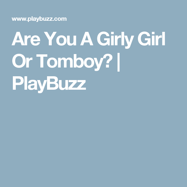 Are You A Girly Girl Or Tomboy?   PlayBuzz