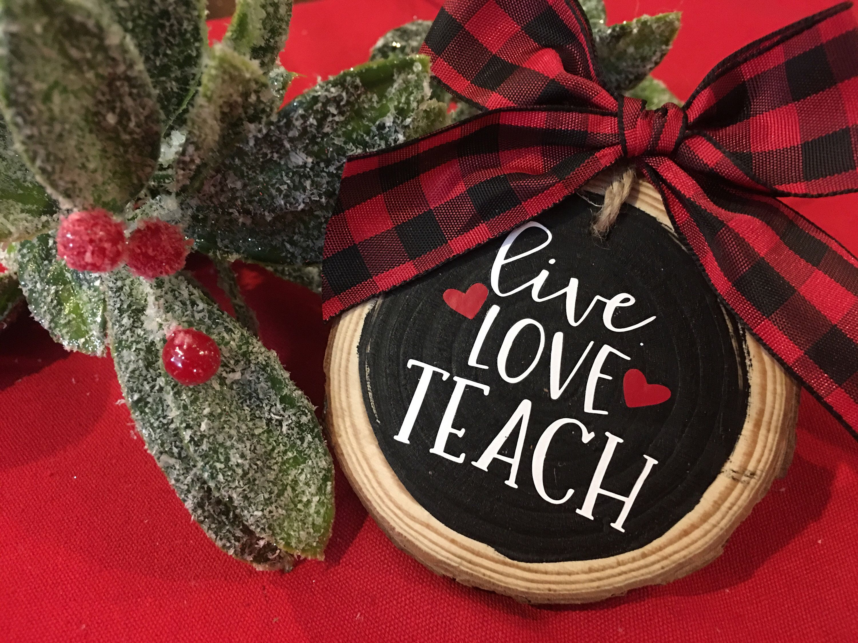 Teacher Ornament Teacher Gift Live Love Teach Ornament Etsy Teacher Ornaments Wooden Ornaments Diy Christmas Crafts