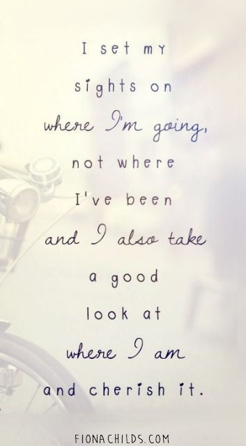I Set My Sights On Where I M Going Inspirational Quotes Meaningful Quotes Future Quotes