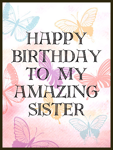 These pretty butterflies have a special birthday message to share Short and sweet your sister is amazing To My Amazing Sister Birthday Card These pretty butterflies have...