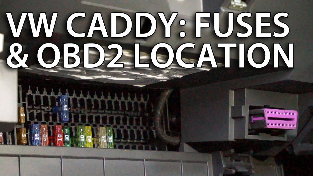 Where Are Fuses And Obd2 Diagnostic Port In Volkswagen Caddy Lift