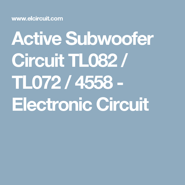 Active Subwoofer Circuit TL082 / TL072 / 4558 | Pinterest | Circuits