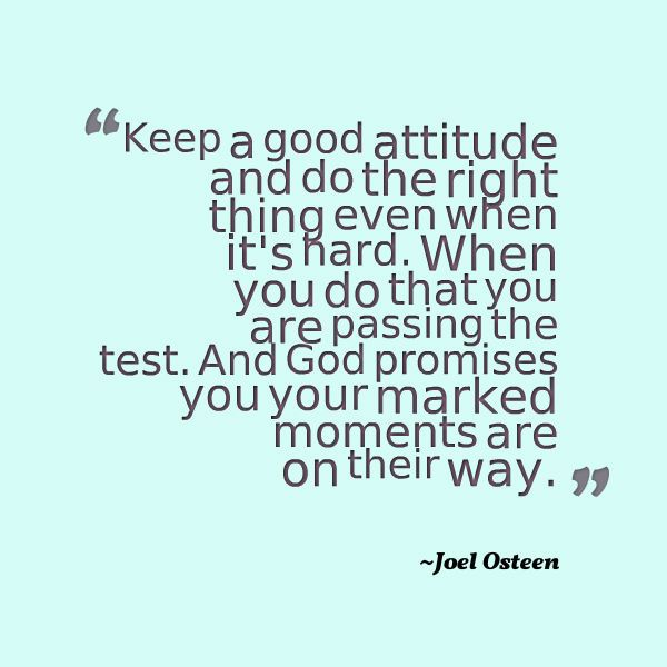 Joel Osteen Keep A Good Attitude And Do The Right Thing Even When