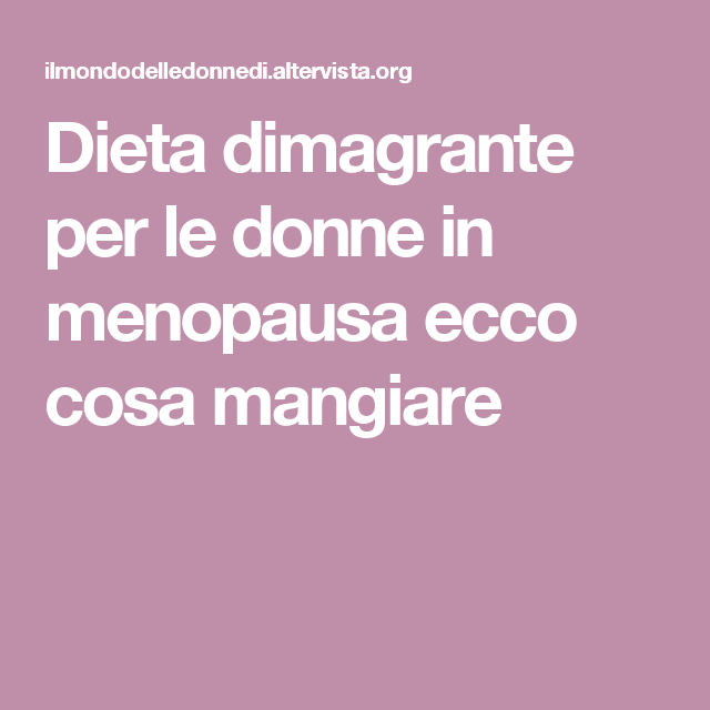dieta dimagrante donne 50