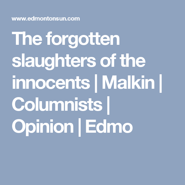 The forgotten slaughters of the innocents | Malkin | Columnists | Opinion | Edmo