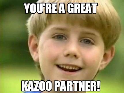 Meme Creator You 39 Re A Great Kazoo Partner Meme Generator At Memecreator Org Sleep Funny Memes Kid Memes