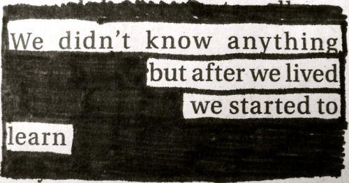 No sabíamos nada, pero después de haber vivido comenzamos a aprender.