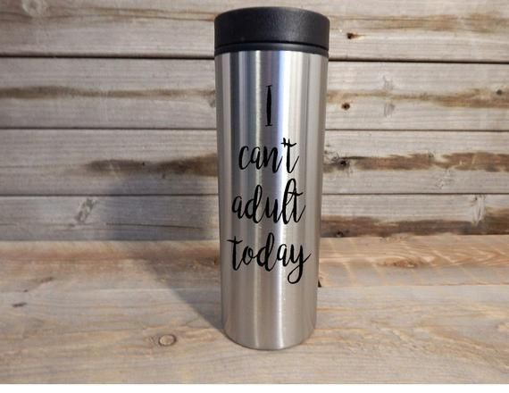 Photo of I can't Adult today stainless steel coffee tumbler… Coffee … Coffee Mug … Travel Mug