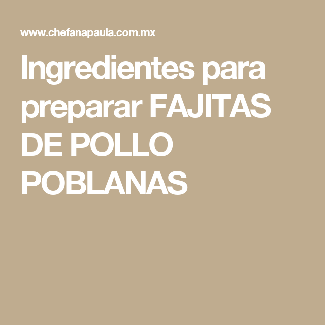 Ingredientes para preparar FAJITAS DE POLLO POBLANAS