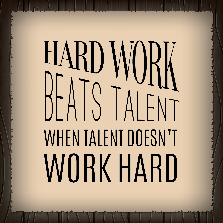 Hard Work Beats Talent Whe Talent Doesn't Work Hard # ...