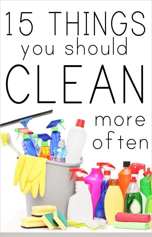 15 THINGS TO CLEAN MORE OFTEN. Uh... read the comments on this blog post. There's like 100+ other ideas from people!