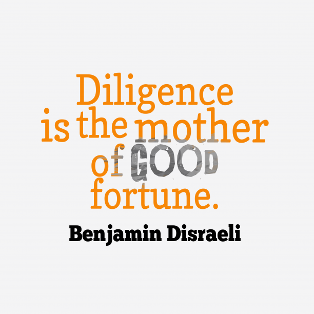 hi-res image of Diligence is the mother of %23good fortune.