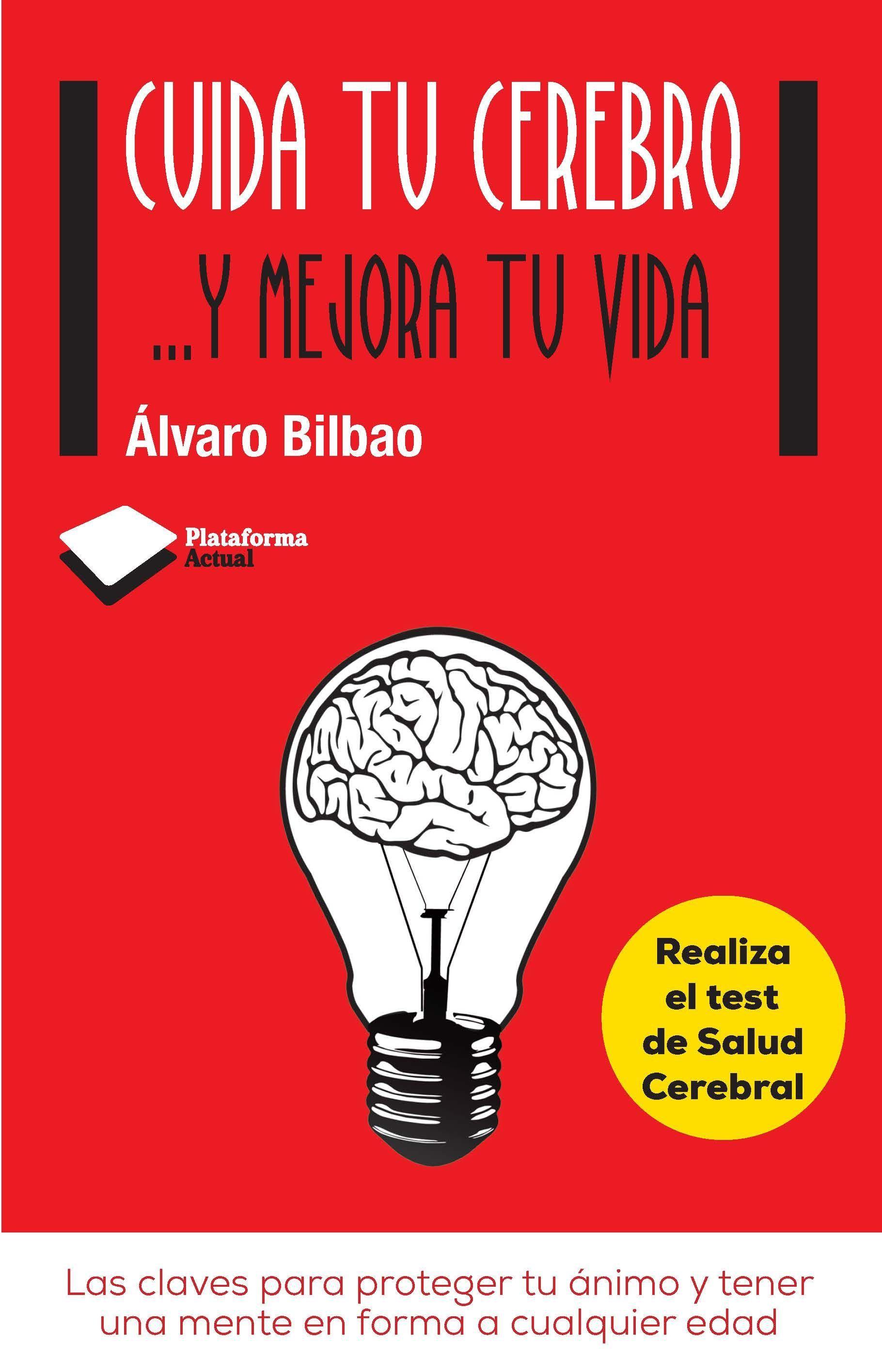 Cuida Tu Cerebro Mejora Tu Vida Alvaro Bilbao A Diferencia De Las Celulas De Casi Todos Los Organos Q Alvaro Bilbao Libros De Desarrollo Personal Libros
