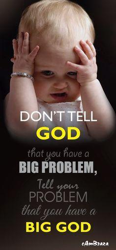 Don't tell GOD - wenn wir Gott vor unseren Problemen stellen, fliehen die Probleme so schnell sie nur können.