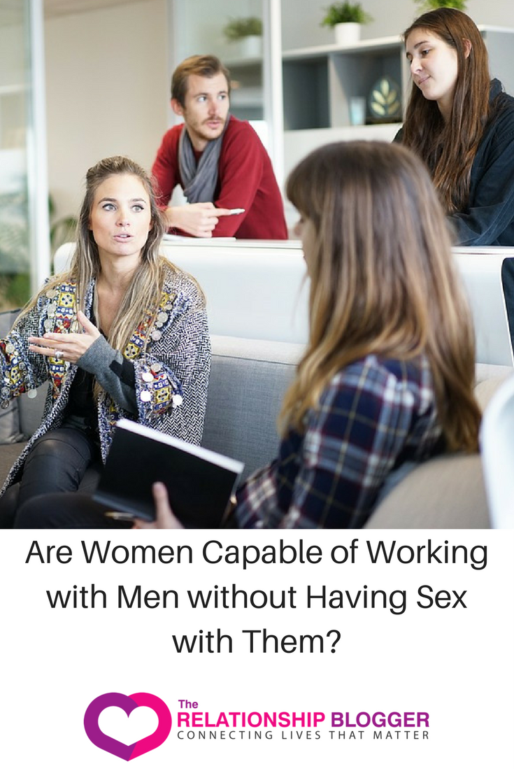 Business Relationships Are Women Capable Of Working With Men Without Having Sex With Them