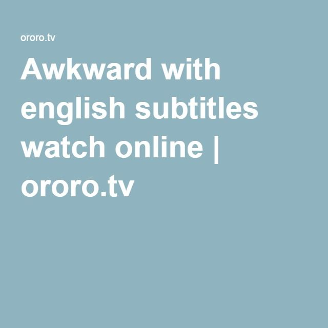 Awkward with english subtitles watch online | ororo.tv | séries e ...