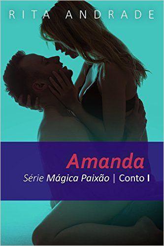 Amazon.com.br eBooks Kindle: Amanda (Mágica Paixão Livro 1), Rita Andrade