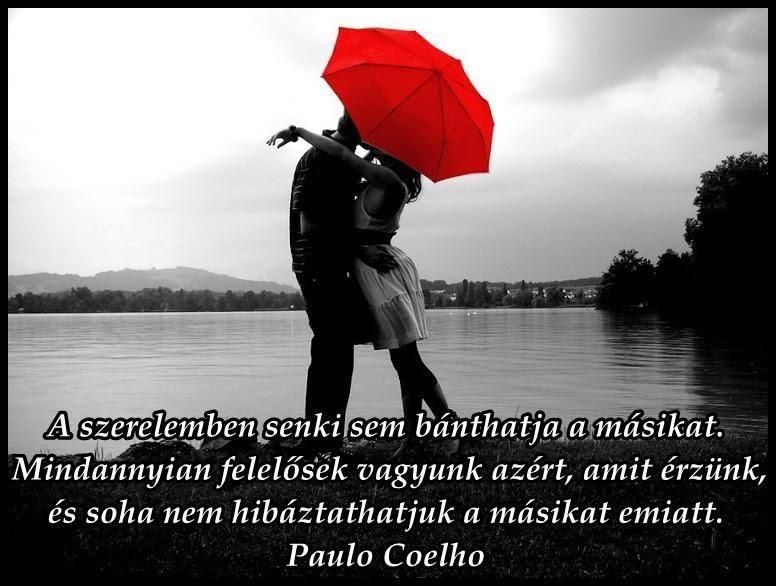 paulo coelho 11 perc idézetek A szerelemben senki sem bánthatja a másikat. Mindannyian felelősek