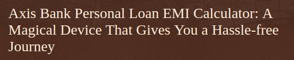 Want To Avail A Personal Loan But Don T Know What Would Be The Exact Calculation Of Your Monthly Installment Well If That Is Th Personal Loans Axis Bank Loan