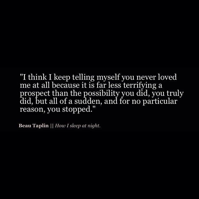Sad Quotes About Letting Going And Moving On :I keep telling myself you never loved me at all, because it is far less terryfyi…