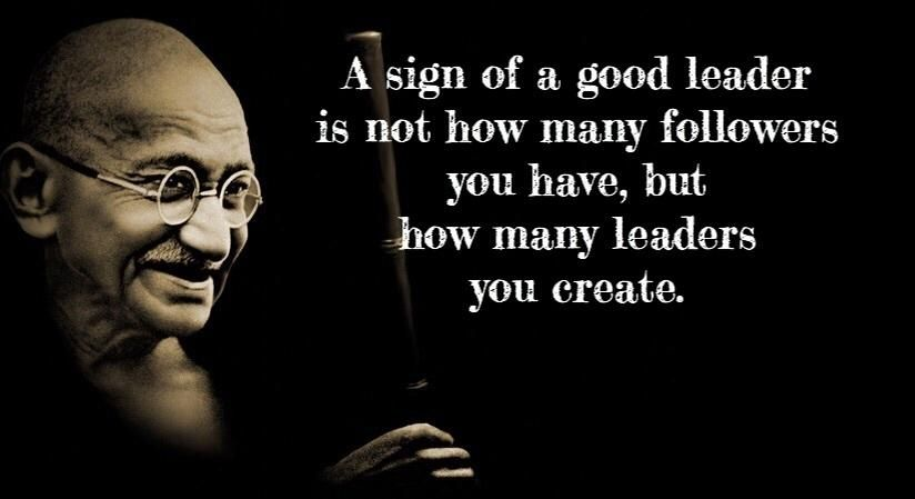 A Sign Of A Good Leader Is Not How Many Leader Quotes Ghandi
