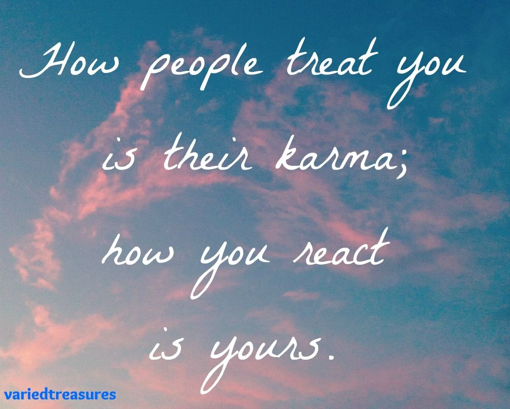 Karma Will Get You Quotes: No Matter How Bad People Treat You Don't Lower Yourself