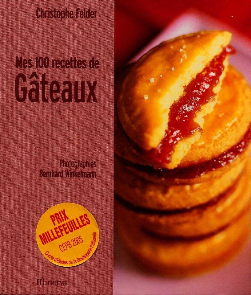 Mes 100 Recettes De Gateaux Christophe Felder Pdf Recette