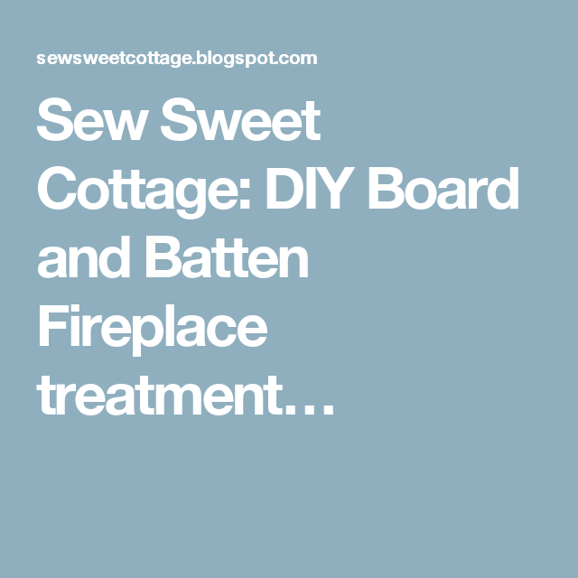 Sew Sweet Cottage: DIY Board and Batten Fireplace treatment…