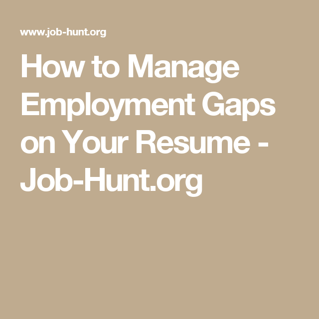 Gaps In Employment How To Manage Employment Gaps On Your Resume  Jobhunt  Career .