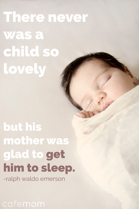 """""""There was never a child so lovely ... but his mother was glad to get him to sleep."""" -- Ralph Waldo Emerson"""