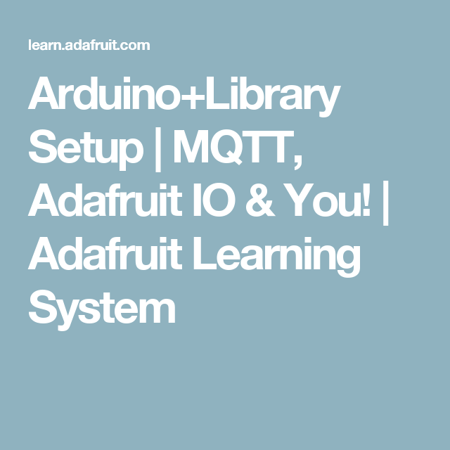 Arduino+Library Setup | MQTT, Adafruit IO & You! | Adafruit