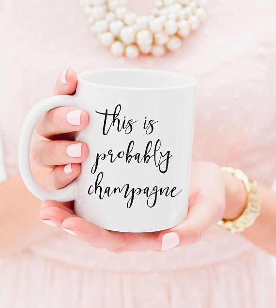 Gift for her, This is probably champagne 11oz Ceramic Coffee Mug - Quote - Inspirational Mug - Present calligraphy motivational Chic Style