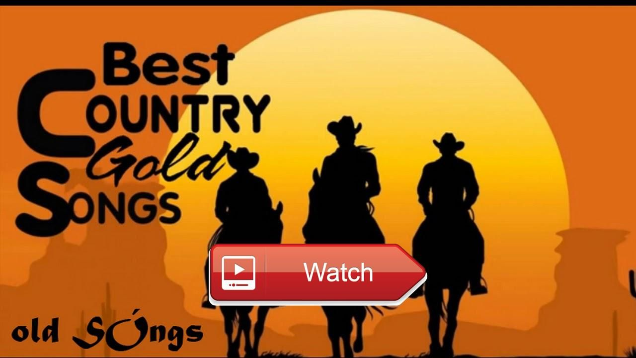 Country Songs Collection Playlist Best Old Country Songs Of All Time ...