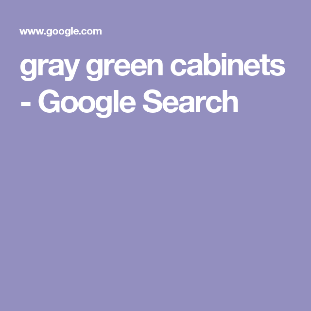 gray green cabinets - Google Search