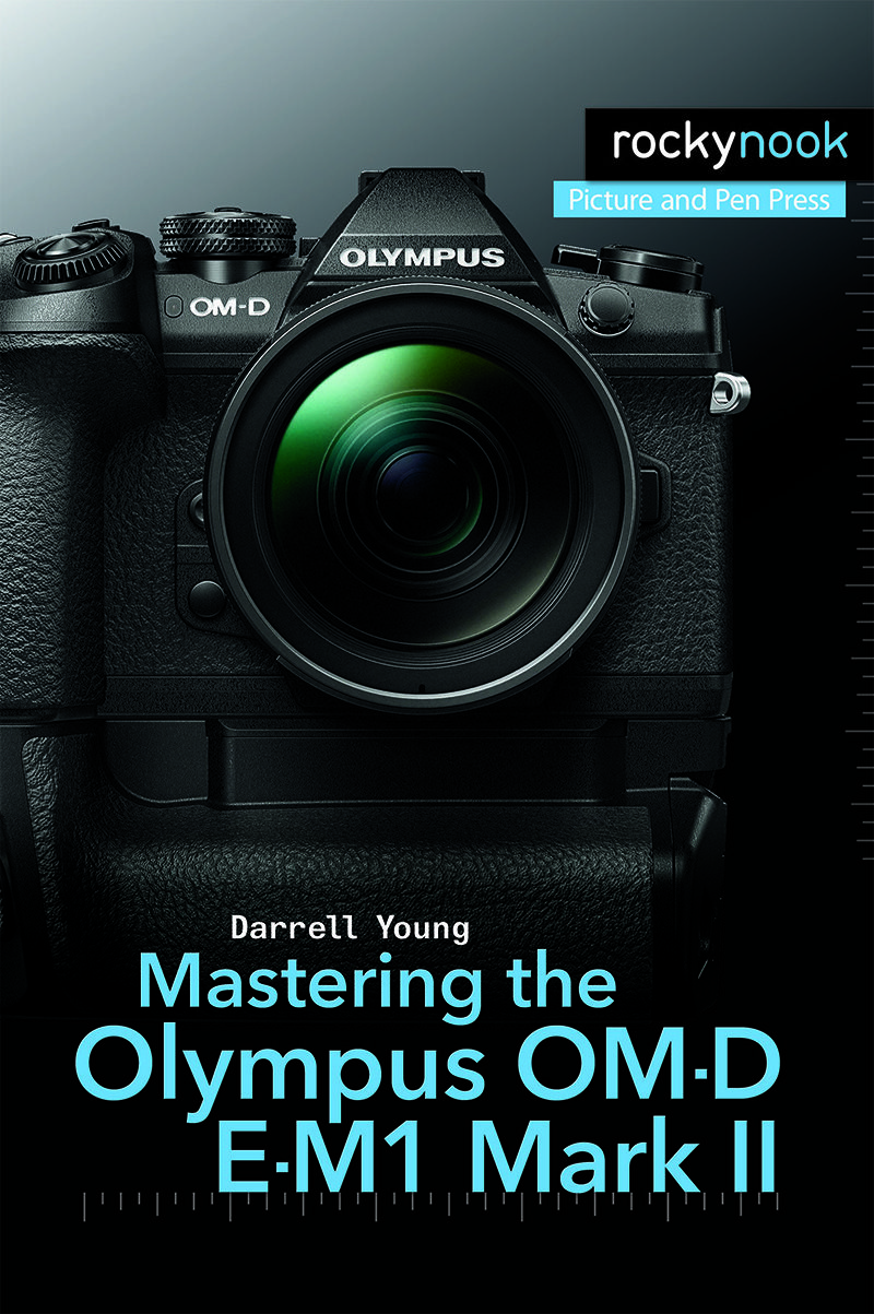 Mastering The Olympus Om D E M1 Mark Ii By Darrell Young Available At Amazon Com And Rockynook Com Olympus Informational Writing Ebook