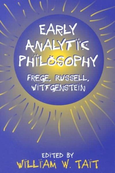Early Analytic Philosophy: Frege, Russell, Wittgenstein
