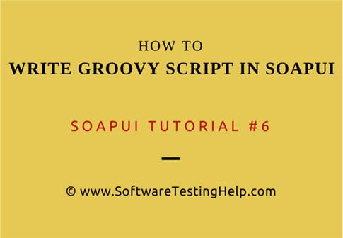 How to Write Basic Groovy Script in SoapUI – SoapUi Tutorial