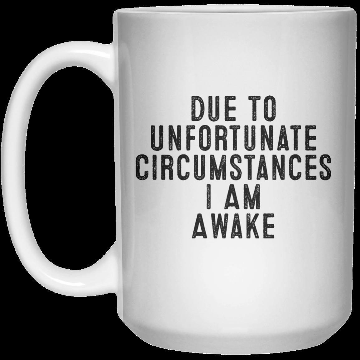 Due To Unfortunate Circumstances I Am Awake Mug Mug 15oz Mugs Cute Mugs Glass Slipper