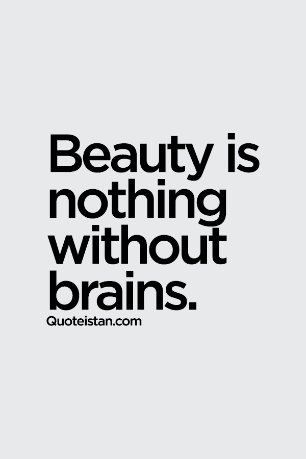 Beauty Is Nothing Without Brains Quotes Beauty Quotes