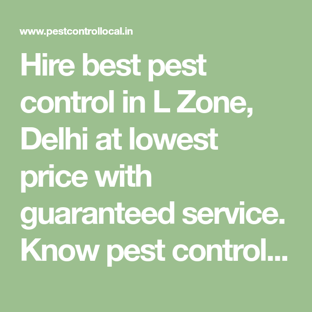 Hire Best Pest Control In L Zone Delhi At Lowest Price With Guaranteed Service Know Pest Control Charges For 1bhk 2bhk Pest Control Best Pest Control Pests