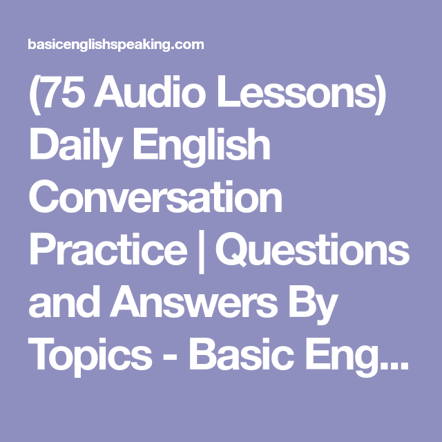 75 Audio Lessons) Daily English Conversation Practice